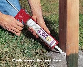 We caulk around the posts